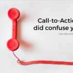 Call-to-Actions did confuse you!