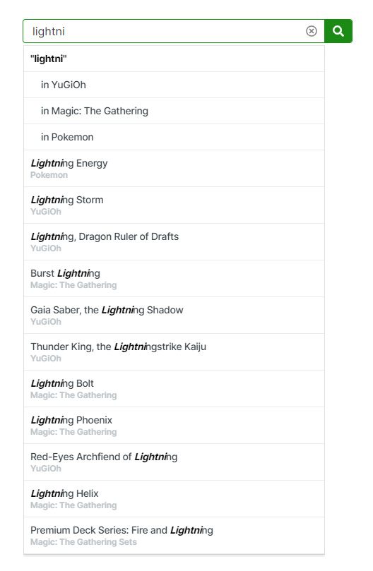 """Image shows TCGplayer search suggestions. Shown is a very tall list of 11 predictions, based on my partial search (I'm half way through typing """"Lightning Bolt""""). Each prediction is composed of two lines of text: the card prediction, and the card game that prediction is from (such as Magic: the Gathering or Pokemon)."""